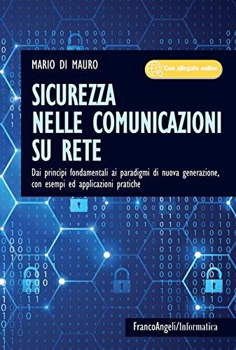 Sicurezza nelle comunicazioni su rete. Dai princìpi fondamentali ai paradigmi di nuova generazione, con esempi ed applicazioni pratiche. Con Contenuto digitale per accesso on line