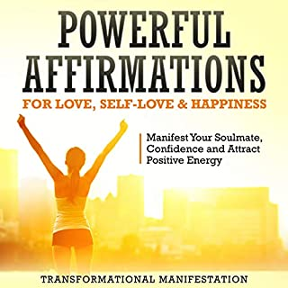 Powerful Affirmations for Love, Self-Love & Happiness     Manifest Your Soulmate, Confidence and Attract Positive Energy              By:                                                                                                                                 Transformational Manifestation                               Narrated by:                                                                                                                                 Jim Rising                      Length: 3 hrs and 14 mins     25 ratings     Overall 5.0