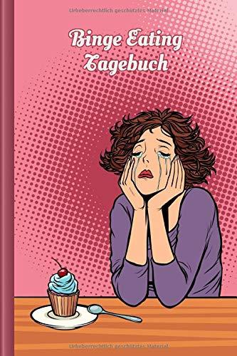 Binge Eating Tagebuch: Als Selbsthilfe zum Ausfüllen & Ankreuzen mit therapeutischen Ernährungstagebuch, 30-Tage-Selbstliebe-Challenge, Schlaftracker, ... uvm. | Motiv: Weinende Frau
