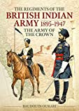 Ourari, B: Regiments of the Indian Army 1895-1947: The Indian Army of the Crown - Baudouin Ourari