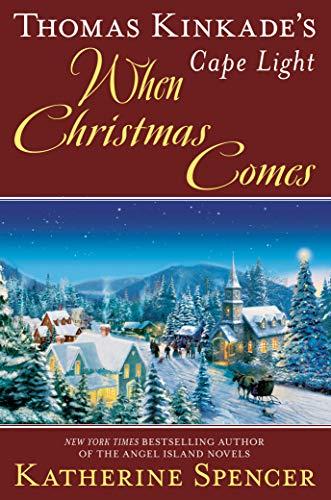 Thomas Kinkade's Cape Light: When Christmas Comes (A Cape Light Novel Book 20)