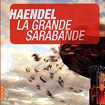 Handel: La Grande Sarabande (Et autres chefs-d'oeuvre)