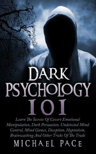 Dark Psychology 101: Learn The Secrets Of Covert Emotional Manipulation, Dark Persuasion, Undetected Mind Control, Mind