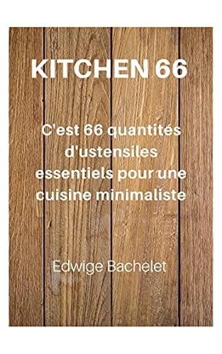 Couverture du livre KITCHEN 66: C'est 66 quantités d'ustensiles essentiels pour une cuisine minimaliste