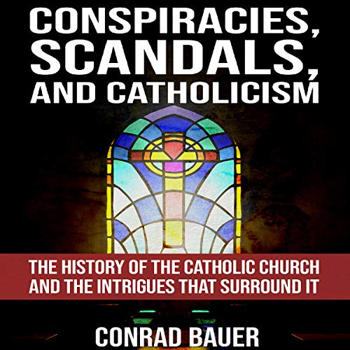Conspiracies, Scandals, and Catholicism audiobook cover art