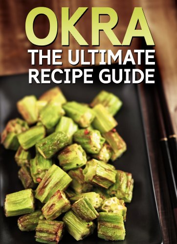 OKRA: The Ultimate Recipe Guide - Over 30 Healthy & Delicious Recipes (English Edition)