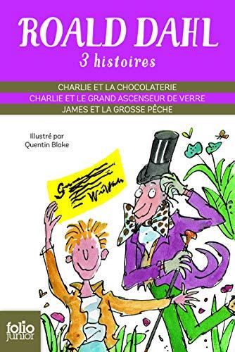 Trois histoires de ROALD DAHL [ Charlie et la chocolaterie - Charlie et le grand ascenseur de verre - James et la grosse pêche ]