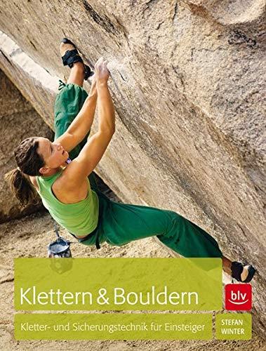 Klettern & Bouldern: Kletter- und Sicherungstechnik für Einsteiger (Alpin-Lehrplan (ehem. BLV))
