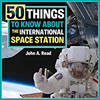 50 Things to Know about the International Space Station (Beginner's Guide to Space)