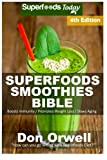 Superfoods Smoothies Bible: Over 180 Quick & Easy Gluten Free Low Cholesterol...