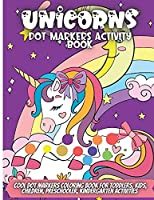 Unicorns Dot Markers Activity Book: Cool Dot Markers Coloring Book for Toddlers, Kids, Children, Preschooler, Kindergarten Activities. Perfect Gift for Unicorn Lovers, Boys & Girls to Dot and Color