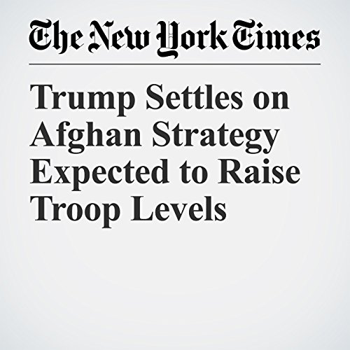Trump Settles on Afghan Strategy Expected to Raise Troop Levels copertina