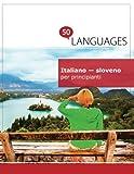 Italiano - sloveno per principianti: Un libro in due lingue