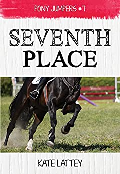 Seventh Place: (Pony Jumpers #7) by [Kate Lattey]