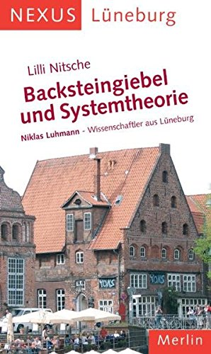 Backsteingiebel und Systemtheorie. Niklas Luhmann - Wissenschaftler aus Lüneburg: Nexus, Lüneburg (NEXUS / Historische Bauwerke & ihre Bewohner)