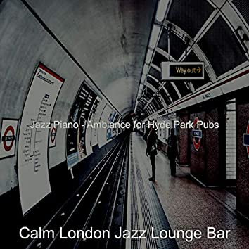 Jazz Piano - Ambiance for Hyde Park Pubs