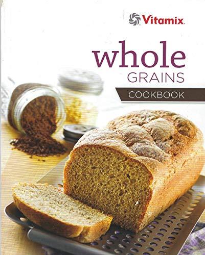 Vitamix Whole Grains Cookbook