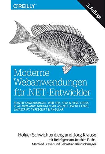 Moderne Webanwendungen für .NET-Entwickler: Server-Anwendungen, Web APIs, SPAs & HTML-Cross-Platform-Anwendungen mit ASP.NET, ASP.NET Core, JavaScript, TypeScript & Angular (Animals)