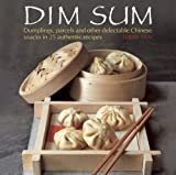 Dim Sum - Dumplings, parcels and other delectable Chinese snacks in 25 authentic recipes