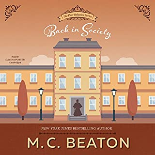 Back in Society: A Regency Romance     The Poor Relation, Book 6              By:                                                                                                                                 M. C. Beaton                               Narrated by:                                                                                                                                 Davina Porter                      Length: 4 hrs and 50 mins     666 ratings     Overall 4.5