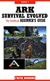 ARK Survival Evolved The Unofficial Beginner's Guide Book 1 (English...