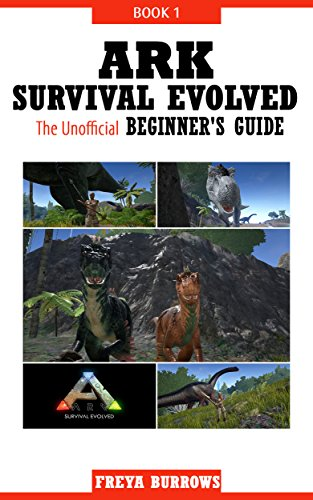ARK Survival Evolved The Unofficial Beginner's Guide Book 1