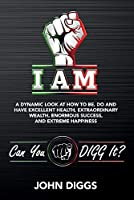 I Am: A Dynamic Look at How to Be, Do and Have Excellent Health, Extraordinary We