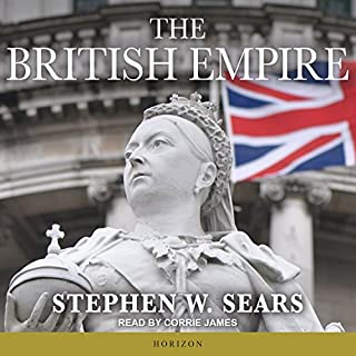 The British Empire                   By:                                                                                                                                 Stephen W. Sears                               Narrated by:                                                                                                                                 Corrie James                      Length: 30 hrs and 45 mins     20 ratings     Overall 4.7