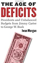 The Age of Deficits: Presidents and Unbalanced Budgets from Jimmy Carter to George W. Bush by Iwan Morgan (2009-11-19)