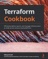 Terraform Cookbook: Efficiently define, launch, and manage Infrastructure as Code across various cloud platforms Front Cover