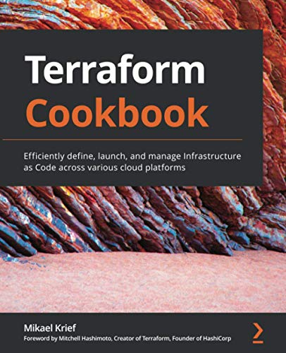 Terraform Cookbook: Efficiently define, launch, and manage Infrastructure as Code across various...