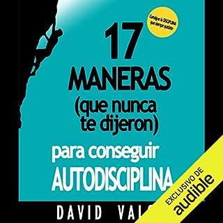 17 Maneras (Que Nunca Te Dijeron) Para Conseguir Autodisciplina [17 Ways (That Nobody Told You) to Achieve Self-Discipline] audiobook cover art
