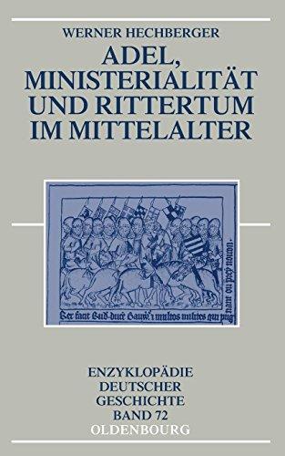 Adel, Ministerialität und Rittertum im Mittelalter (Enzyklopädie deutscher Geschichte, Band 72)