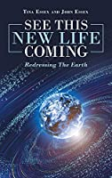 See This New Life Coming: Redressing the Earth