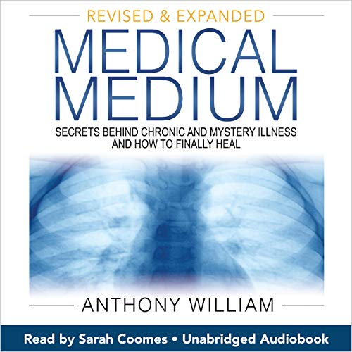Medical Medium (Revised and Expanded Edition): Secrets Behind Chronic and Mystery Illness and How to Finally Heal