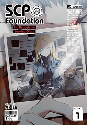 SCP Foundation: Iris Through the Looking-Glass (Light Novel)