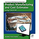 Product Manufacturing and Cost Estimating using CAD/CAE: The Computer Aided Engineering Design Series (English Edition)