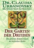 Der Garten der Druiden: Das geheime Kräuterwissen der keltischen Heiler (Ullstein Esoterik)