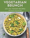 Ah! 365 Yummy Vegetarian Brunch Recipes: Discover Yummy Vegetarian Brunch Cookbook NOW!