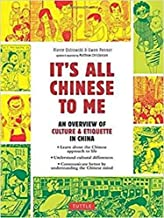 It's All Chinese To Me: An Overview of Chinese Culture, Travel & Etiquette (Fully Revised and Expanded)