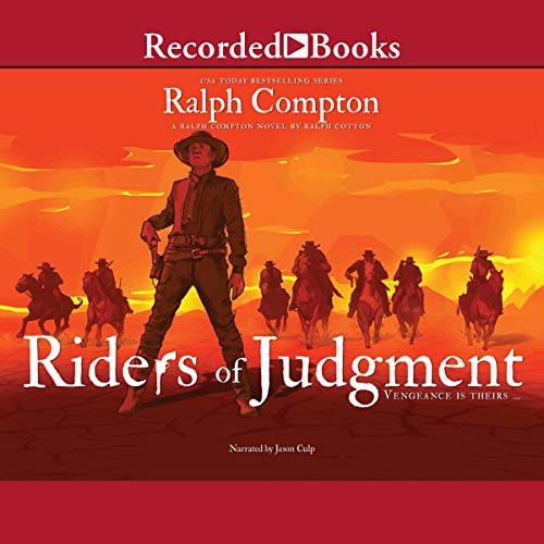 Riders of Judgement                   By:                                                                                                                                 Ralph Compton,                                                                                        Ralph Cotton                               Narrated by:                                                                                                                                 Jason Culp                      Length: 8 hrs and 56 mins     5 ratings     Overall 5.0