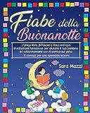 Fiabe Della Buonanotte: L'Unico libro di Favole e Racconti con illustrazioni fantasiose per aiutare il tuo bambino ad addormentarsi con il sorriso sul volto + 11 consigli per una splendida lettura
