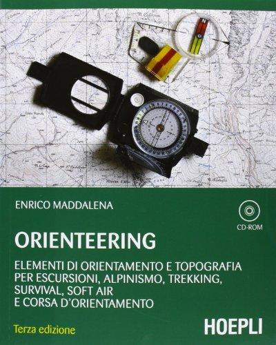 Orienteering. Elementi di orientamento e topografia per escursioni, alpinismo, trekking, survival, soft air e corsa d'orientamento. Con CD-ROM