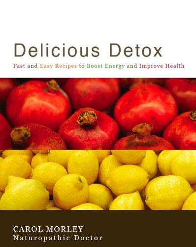Delicious Detox: Fast and Easy Recipes to Boost Energy and Improve Health