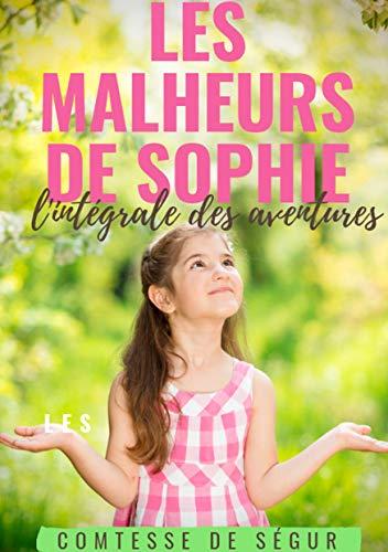 Les Malheurs de Sophie : l'intégrale des aventures: Le chef-d'oeuvre de la...
