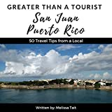 Greater Than a Tourist: San Juan, Puerto Rico: 50 Travel Tips from a Local