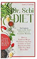Dr. Sebi Diet: The Complete Guide on Dr. Sebi's Intracellular Cleansing Method. How to Eliminate Mucus Naturally and Take Control of Your Health with This 7-Day Full Body Detox Diet