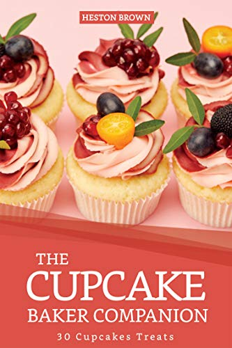 The Cupcake Baker Companion: 30 Cupcakes Treats