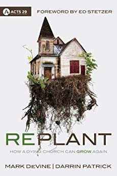 Replant: How a Dying Church Can Grow Again by [Darrin Patrick, Mark DeVine, Ed Stetzer]