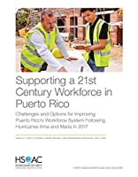 Supporting a 21st Century Workforce in Puerto Rico: Challenges and Options for Improving Puerto Rico's Workforce System Following Hurricanes Irma and Maria in 2017